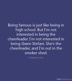 Being famous is just like being in 