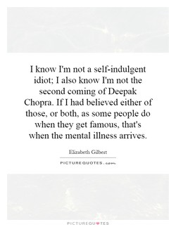 I know I'm not a self-indulgent 