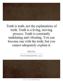Truth is truth, not the explanations of 