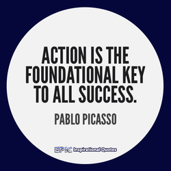 ACTION IS THE FOUNDATIONAL KEY TO ALL SUCCESS. PABLO PICASSO Inspirational Quotes