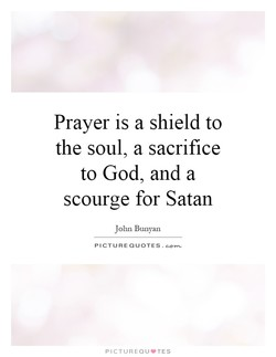 Prayer is a shield to 