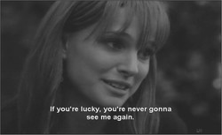 If you're lucky, you're never gonna 