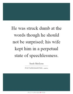 He was struck dumb at the 
