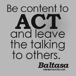 Be content to ACT and leave the talking to others. BaZtasa VEWBESTQUOIES.COM