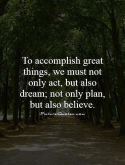 To accomplish greav 