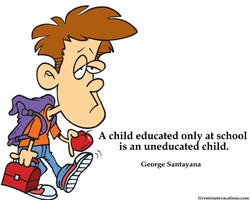 A child educated only at school 