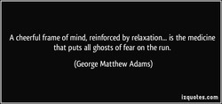 A cheerful frame of mind, reinforced by relaxation... is the medicine 