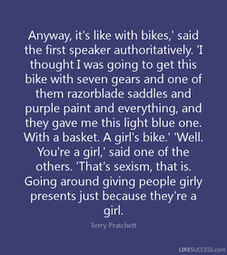 Anyway, it's like with bikes,' said 