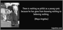 There is nothing so pitiful as a young cynic 
