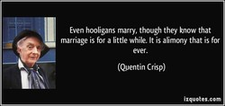Even hooligans marry, though they know that 