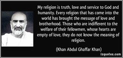 My religion is truth, love and service to God and 