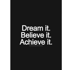 Dream it. 