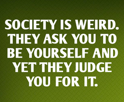 SOCIETY IS WEIRD. 