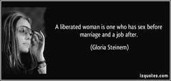 A liberated woman is one who has sex before 