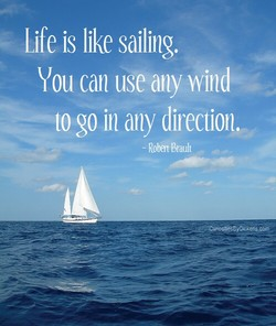 Life is like sailing. 