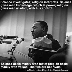 Science investigates; religion interprets. Science 