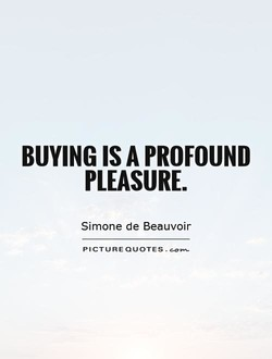 BUYING IS A PROFOUND 