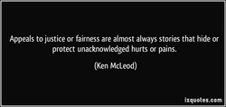 Appeals to justice or fairness are almost always stories that hide or 