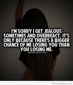 I'M SORRY I GET JEALOUS 