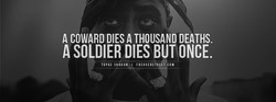 A COWARD DIES A THOUSAND DEATHS. 