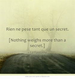 Rien ne pese tant que un secret. 