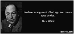 No clever arrangement of bad eggs ever made a 