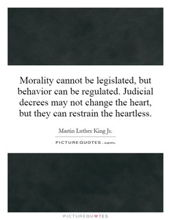 Morality cannot be legislated, but 