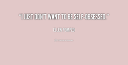 'C'ljjSTlDONTWANTITO BESELF±OBSESSED.? 
