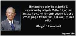 The supreme quality for leadership is 
