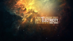 IF YOUR HATE COULD BE TURNED 