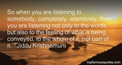 So when you are listening to 