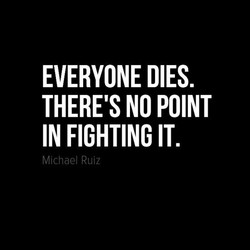 EVERYONE DIES. 