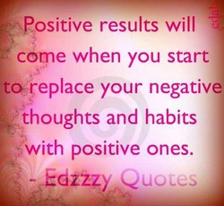 *psitive results will 