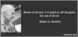 Beware of altruism. It is based on self-deception, 