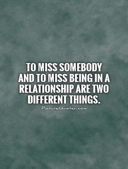 TO MISS SOMEBODY 