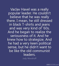 Vaclav Havel was a really 