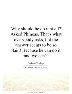 Why should he do it at all? 