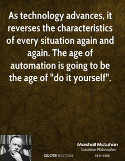 As technology advances, it reverses the characteristics of every situation again and again. The age of automation is going to be the age of