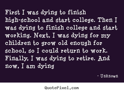 First I wag dying to finish 
