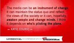 The media can be an instrument of change, 