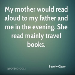 My mother would read 
