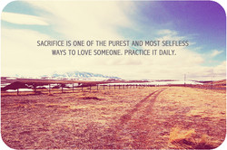 SACRIFICE IS ONE OF THE PUREST AND MOST SELFLESS 