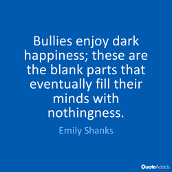 Bullies enjoy dark 