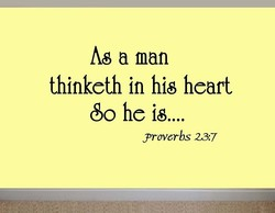 As a man thinketh in his heart 00 he is æroverbs 23.7