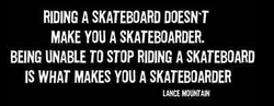 RIDING A SKATEBOARD DOESN'T 