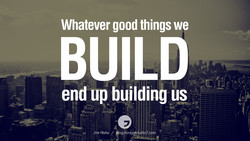 Whatever good things we BUILD end up building us JimRohn /