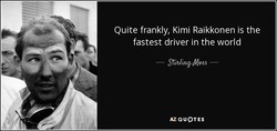 Quite frankly, Kimi Raikkonen is the 