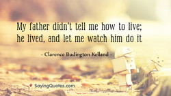 My father didn't tell me how to live; 