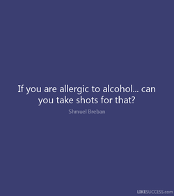 If you are allergic to alcohol... can 