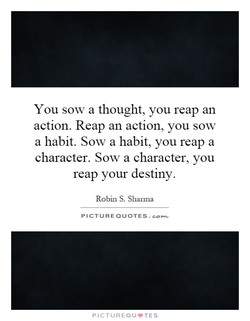 You sow a thought, you reap an 